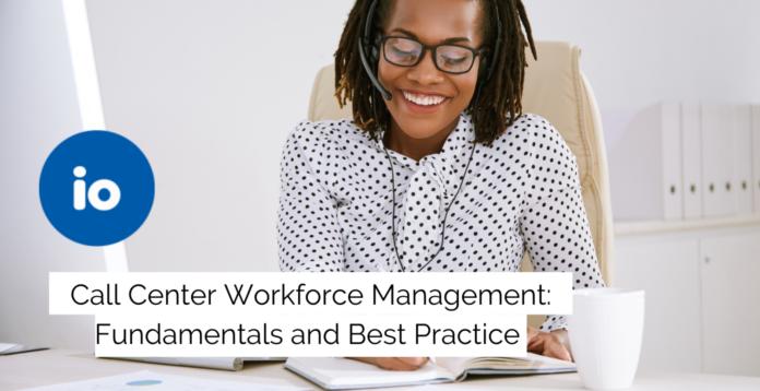 Call Center Workforce Management: Fundamentals and Best Practice